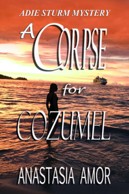 A Corpse for Cozumel by Anastasia Amor