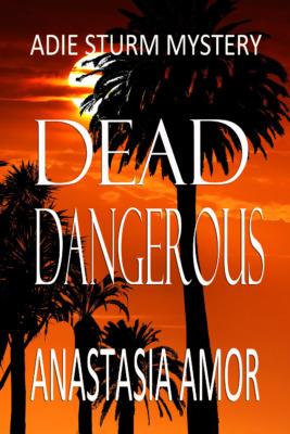 Dead Dangerous by Anastasia Amor