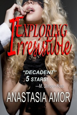 Exploring Irresistible by Anastasia Amor